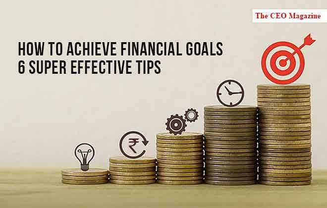 How to Achieve Financial Goals – 6 Super Effective Tips