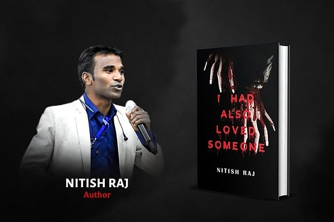 Nitish Raj voices the vengeance of a brutally wronged woman and questions the authenticity of 'love' in his thriller novel 'I Had Also Loved Someone