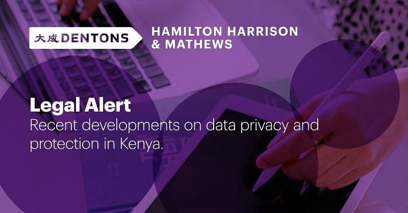 Dentons HHM: Recent Developments on Data Privacy and Protection in Kenya