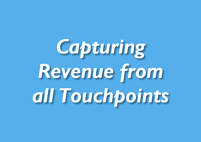 Capturing Revenue from all Touchpoints