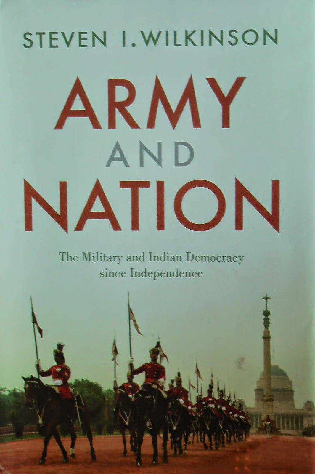 """""""Army and Nation - The Military and Indian Democracy Since Independence"""
