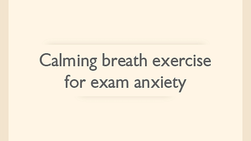 Calming breath exercise for exam anxiety