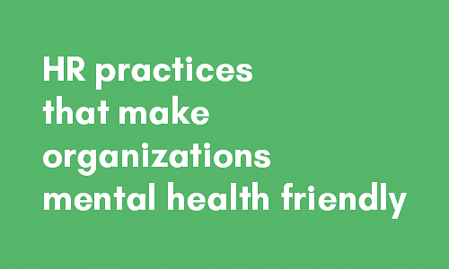 HR practices that make organizations mental health friendly