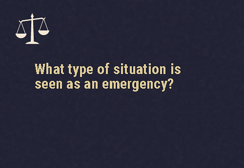 A situation where there is a high risk of danger  Situations, where the patient is at risk of death or permanent harm might be done to their health, or they might cause harm to themselves, to someone else, or to property.
