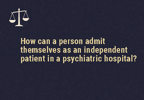 They need to make a request They can request the medical officer or mental health professional in charge of the psychiatric hospital to admit them.
