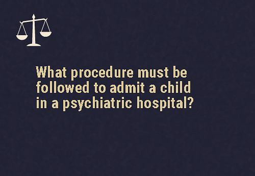 The legal guardian (or nominated representative) must apply for admission   The child's legal guardian or the person who has been appointed to be the child's nominated representative must apply to the doctor who is in charge of the hospital or the mental health professional in charge.