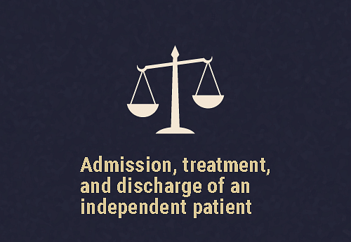 Admission, treatment and discharge of an independent patient Section 85, 86 and 88 of the Mental Healthcare Act, 2017 deals with the rules to be followed for the admission, treatment, and discharge of an independent patient.