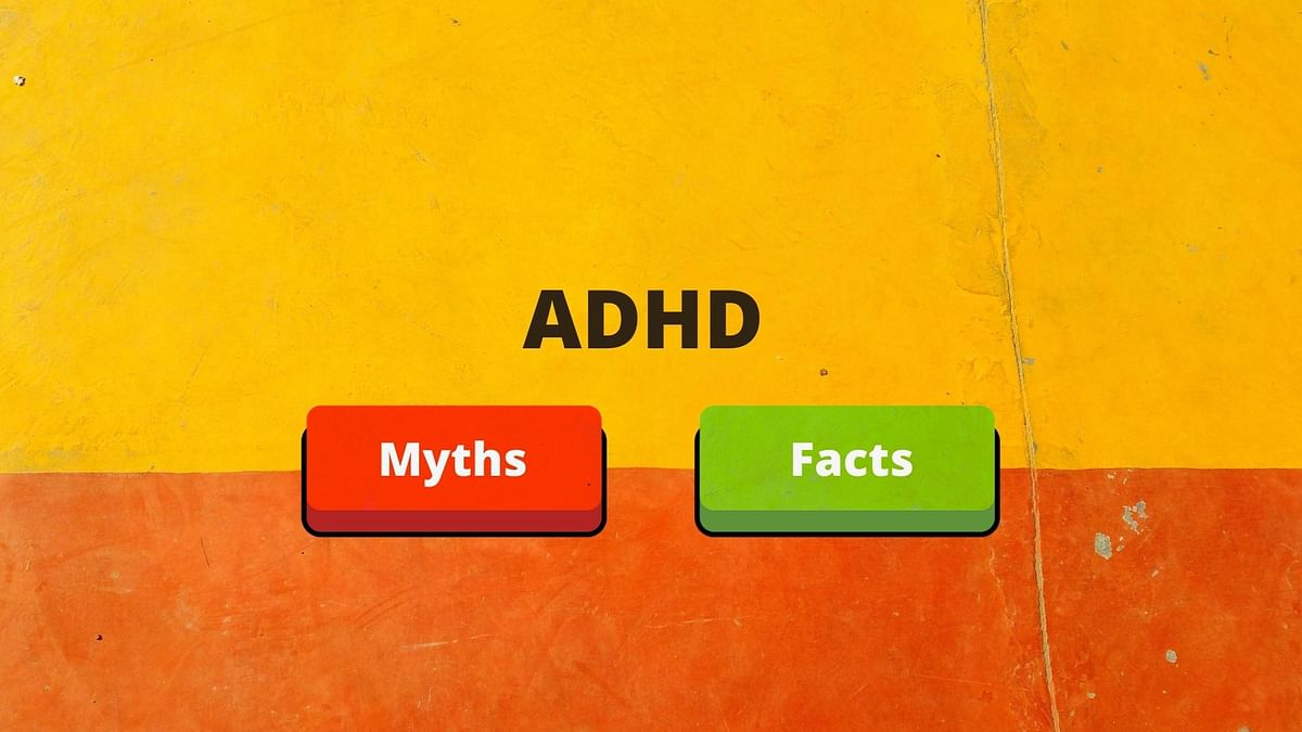 Attention Deficit Hyperactivity Disorder (ADHD): Myths and Facts